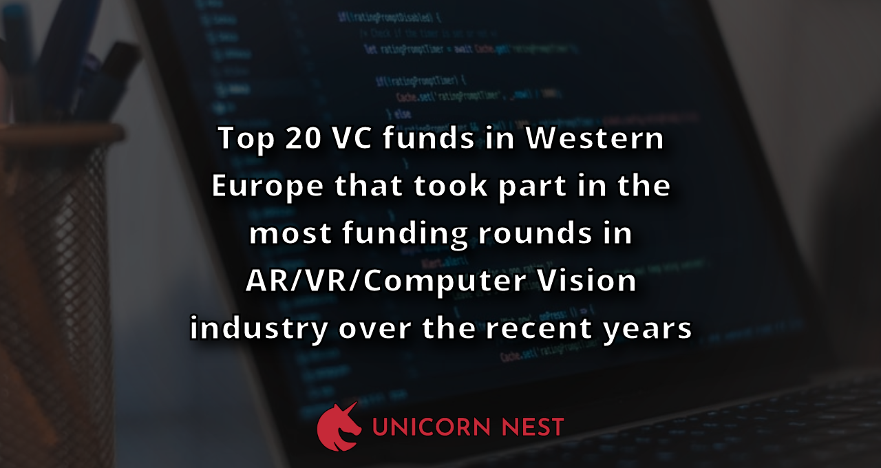 Top 20 VC funds in Western Europe that took part in the most funding rounds in AR/VR/Computer Vision industry over the recent years