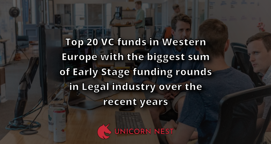 Top 20 VC funds in Western Europe with the biggest sum of Early Stage funding rounds in Legal industry over the recent years