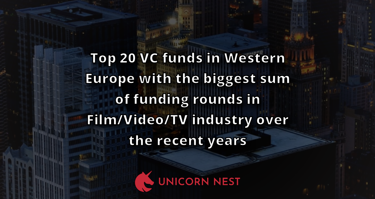 Top 20 VC funds in Western Europe with the biggest sum of funding rounds in Film/Video/TV industry over the recent years