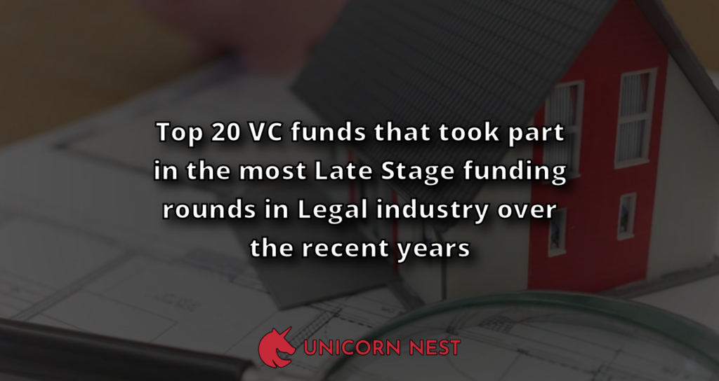 Top 20 VC funds that took part in the most Late Stage funding rounds in Legal industry over the recent years