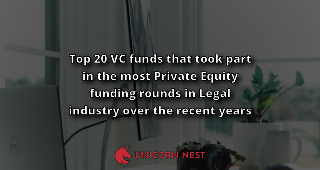Top 20 VC funds that took part in the most Private Equity funding rounds in Legal industry over the recent years