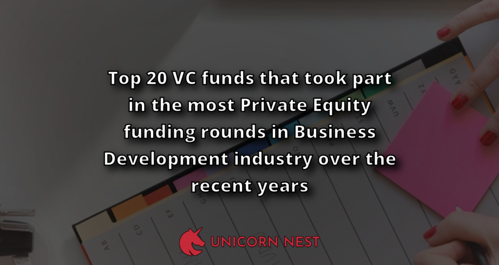 Top 20 VC funds that took part in the most Private Equity funding rounds in Business Development industry over the recent years