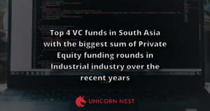 Top 4 VC funds in South Asia with the biggest sum of Private Equity funding rounds in Industrial industry over the recent years