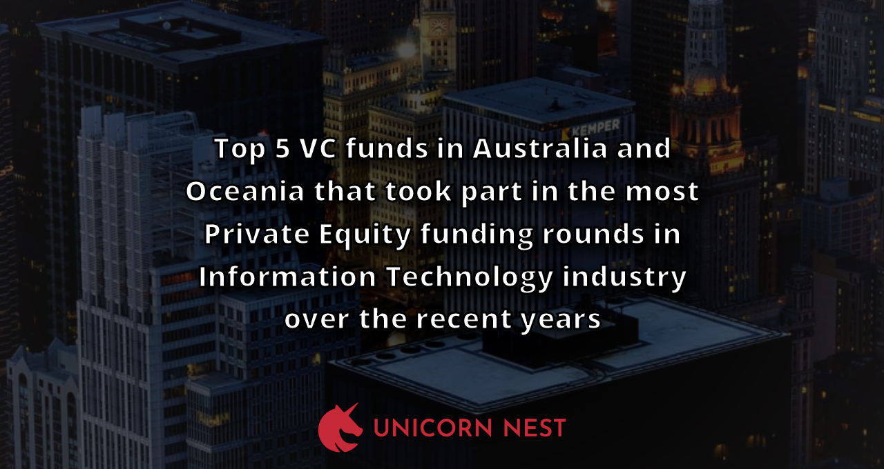 Top 5 VC funds in Australia and Oceania that took part in the most Private Equity funding rounds in Information Technology industry over the recent years