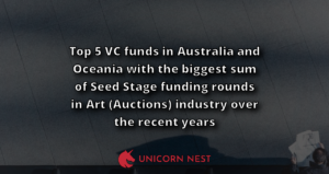 Top 5 VC funds in Australia and Oceania with the biggest sum of Seed Stage funding rounds in Art (Auctions) industry over the recent years