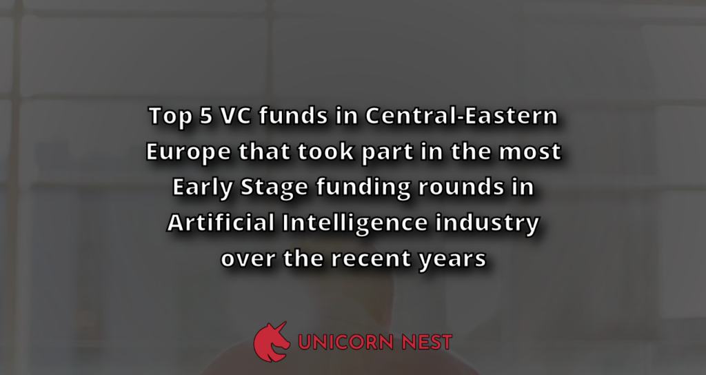 Top 5 VC funds in Central-Eastern Europe that took part in the most Early Stage funding rounds in Artificial Intelligence industry over the recent years