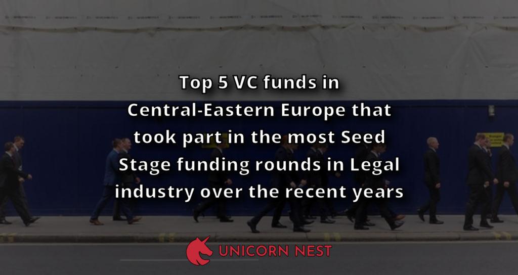 Top 5 VC funds in Central-Eastern Europe that took part in the most Seed Stage funding rounds in Legal industry over the recent years
