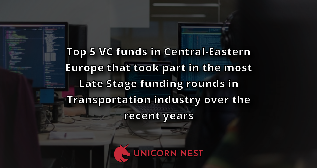 Top 5 VC funds in Central-Eastern Europe that took part in the most Late Stage funding rounds in Transportation industry over the recent years