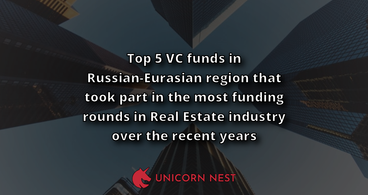 Top 5 VC funds in Russian-Eurasian region that took part in the most funding rounds in Real Estate industry over the recent years