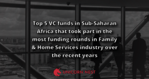 Top 5 VC funds in Sub-Saharan Africa that took part in the most funding rounds in Family & Home Services industry over the recent years