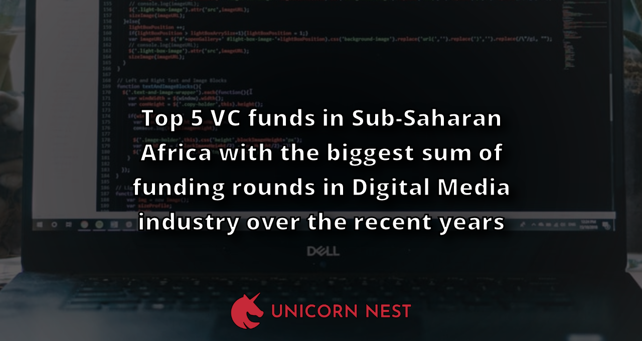 Top 5 VC funds in Sub-Saharan Africa with the biggest sum of funding rounds in Digital Media industry over the recent years