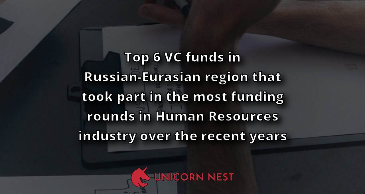 Top 6 VC funds in Russian-Eurasian region that took part in the most funding rounds in Human Resources industry over the recent years