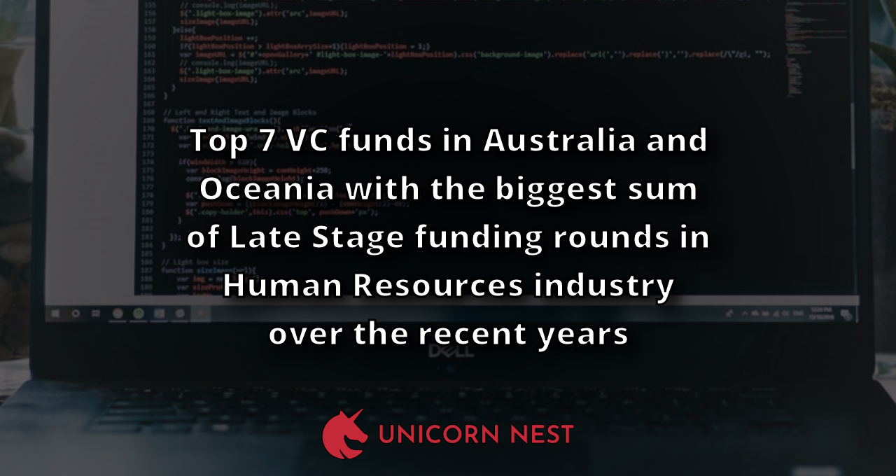 Top 7 VC funds in Australia and Oceania with the biggest sum of Late Stage funding rounds in Human Resources industry over the recent years