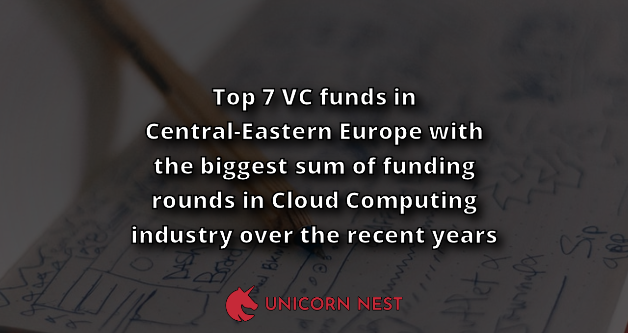 Top 7 VC funds in Central-Eastern Europe with the biggest sum of funding rounds in Cloud Computing industry over the recent years