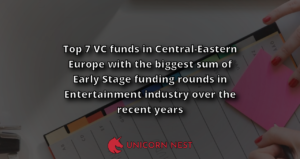 Top 7 VC funds in Central-Eastern Europe with the biggest sum of Early Stage funding rounds in Entertainment industry over the recent years