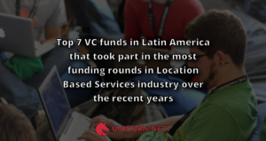 Top 7 VC funds in Latin America that took part in the most funding rounds in Location Based Services industry over the recent years