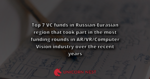 Top 7 VC funds in Russian-Eurasian region that took part in the most funding rounds in AR/VR/Computer Vision industry over the recent years