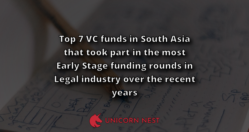 Top 7 VC funds in South Asia that took part in the most Early Stage funding rounds in Legal industry over the recent years