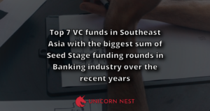 Top 7 VC funds in Southeast Asia with the biggest sum of Seed Stage funding rounds in Banking industry over the recent years