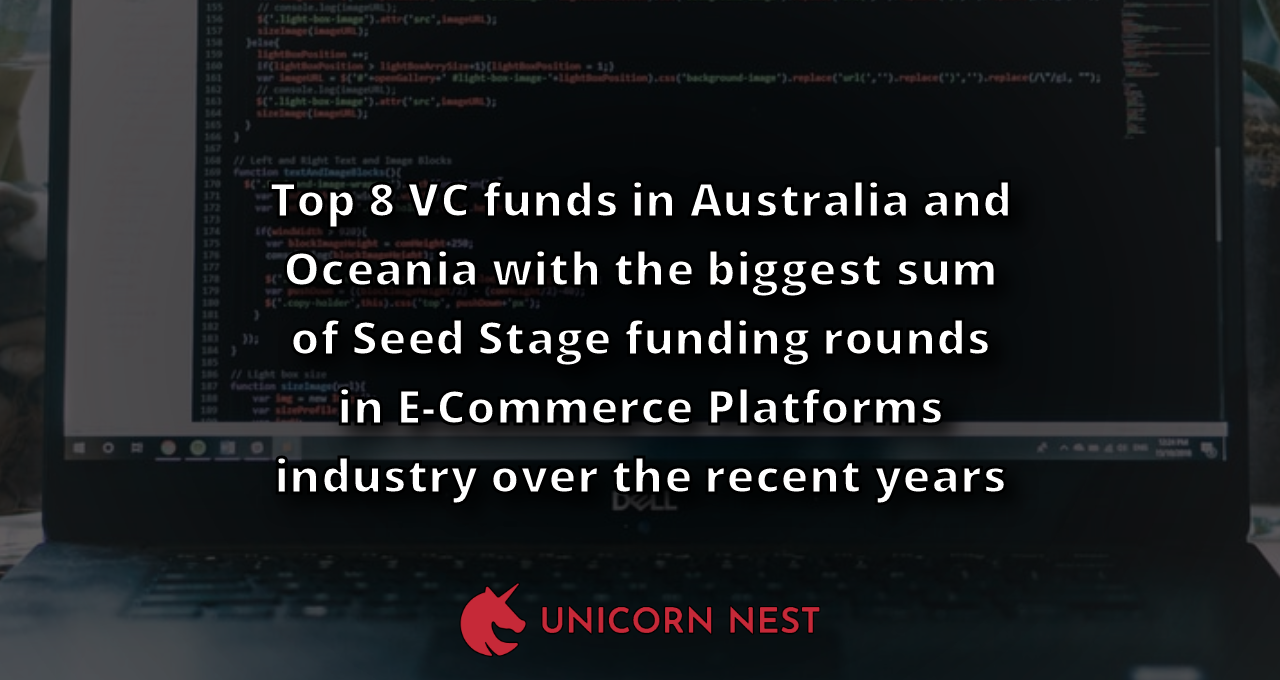 Top 8 VC funds in Australia and Oceania with the biggest sum of Seed Stage funding rounds in E-Commerce Platforms industry over the recent years