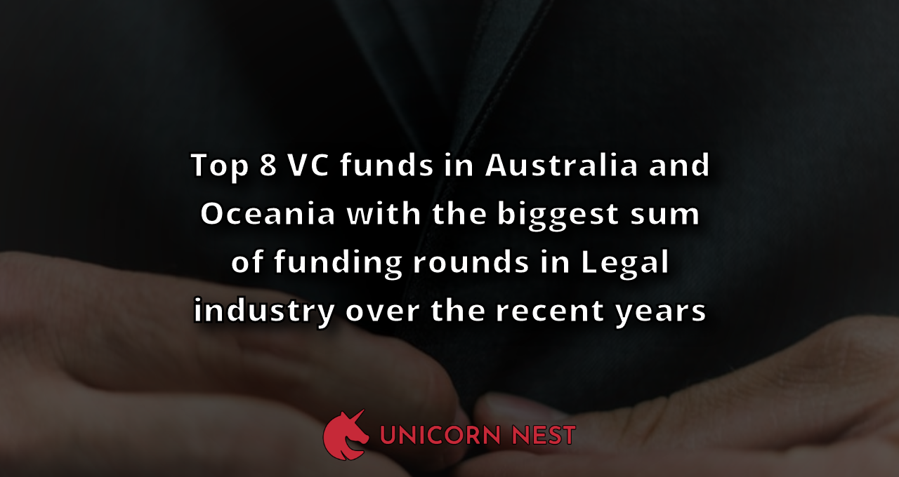 Top 8 VC funds in Australia and Oceania with the biggest sum of funding rounds in Legal industry over the recent years