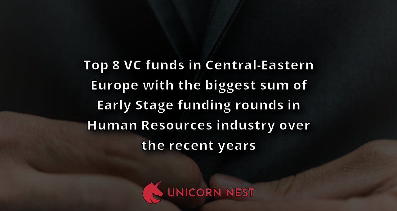 Top 8 VC funds in Central-Eastern Europe with the biggest sum of Early Stage funding rounds in Human Resources industry over the recent years