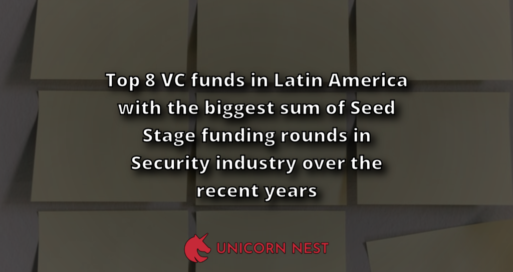 Top 8 VC funds in Latin America with the biggest sum of Seed Stage funding rounds in Security industry over the recent years