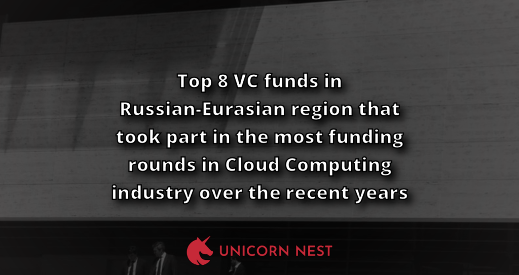 Top 8 VC funds in Russian-Eurasian region that took part in the most funding rounds in Cloud Computing industry over the recent years