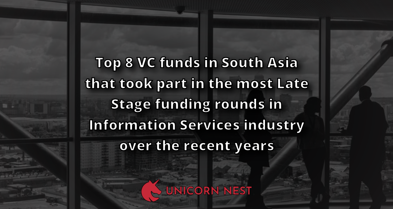 Top 8 VC funds in South Asia that took part in the most Late Stage funding rounds in Information Services industry over the recent years