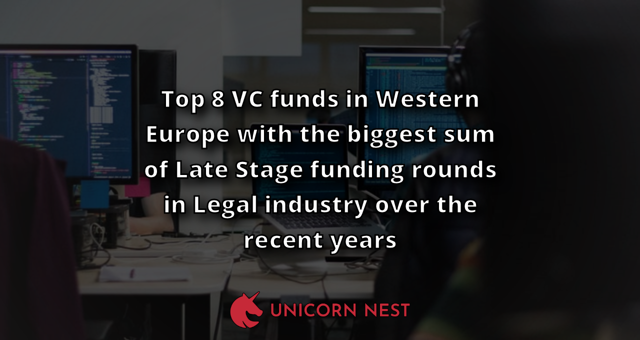 Top 8 VC funds in Western Europe with the biggest sum of Late Stage funding rounds in Legal industry over the recent years