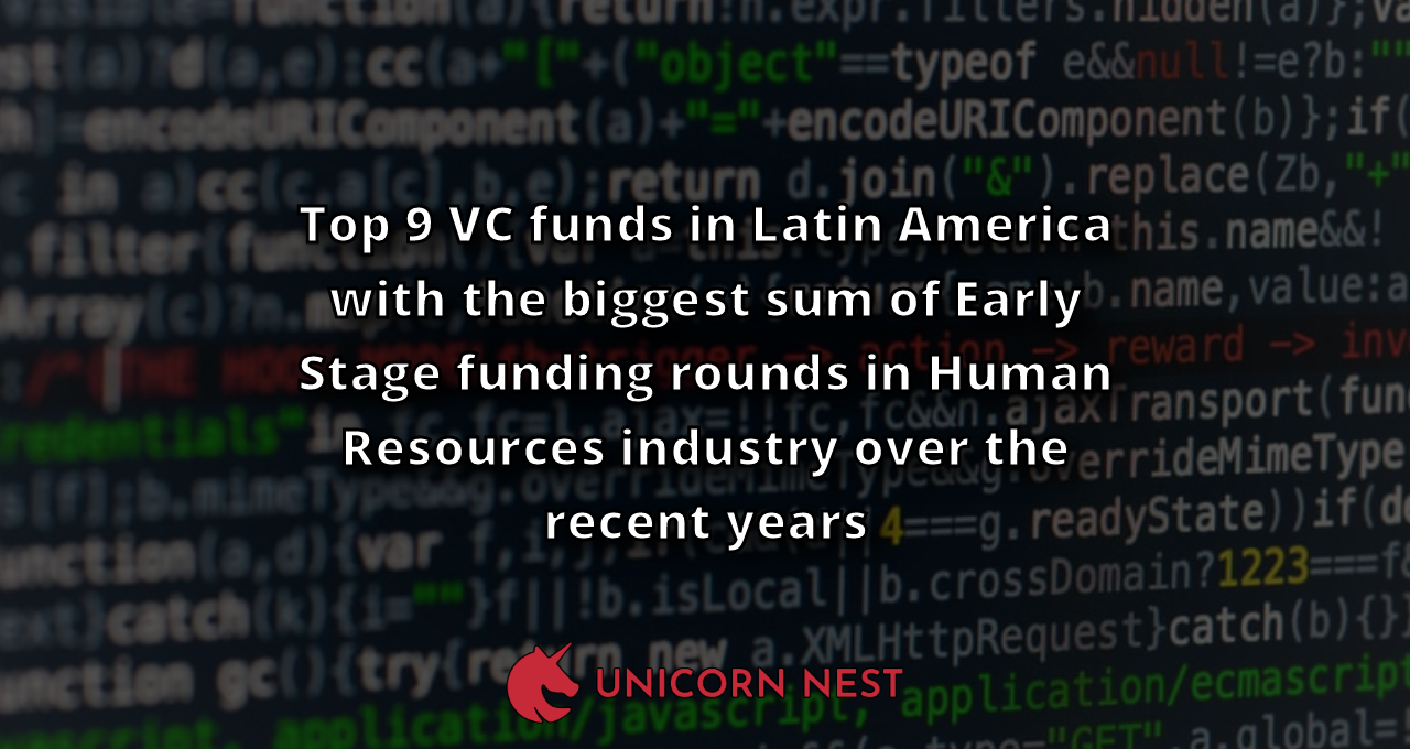 Top 9 VC funds in Latin America with the biggest sum of Early Stage funding rounds in Human Resources industry over the recent years