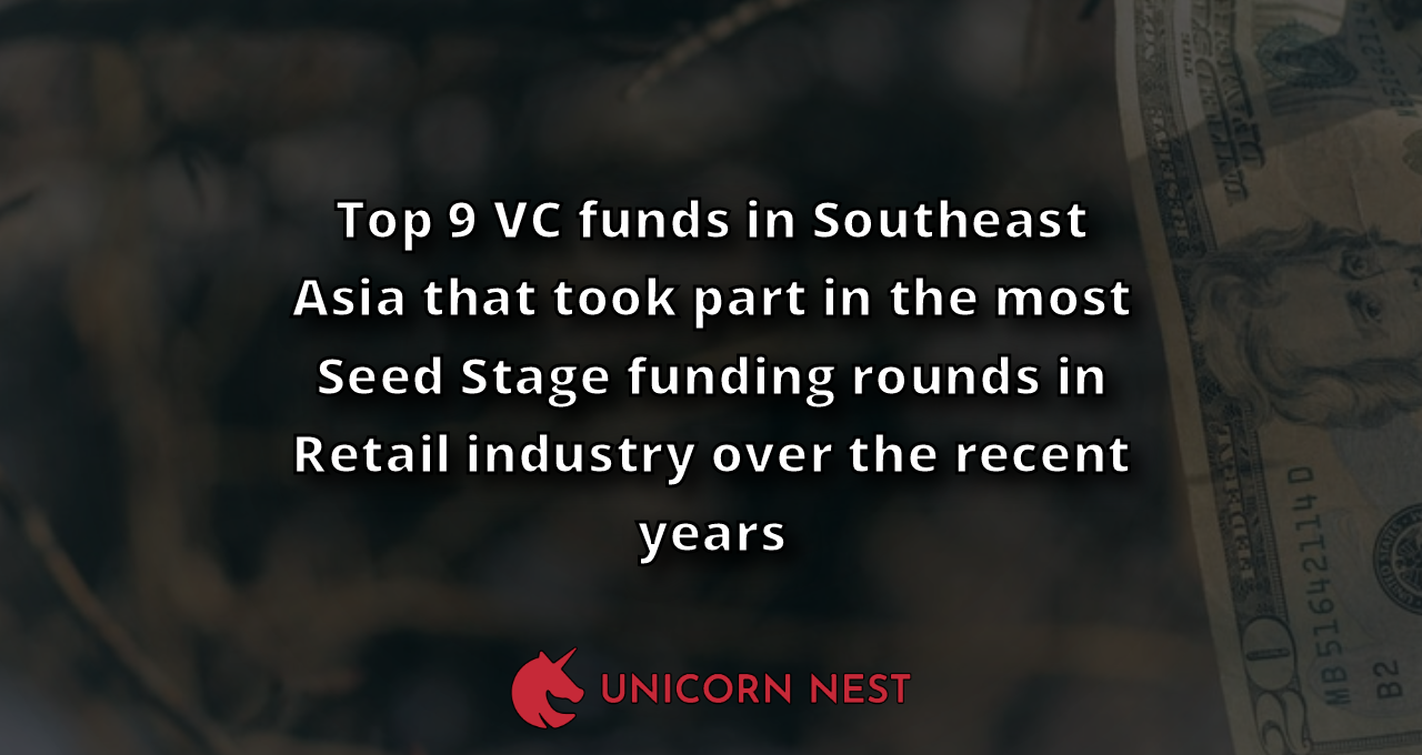 Top 9 VC funds in Southeast Asia that took part in the most Seed Stage funding rounds in Retail industry over the recent years