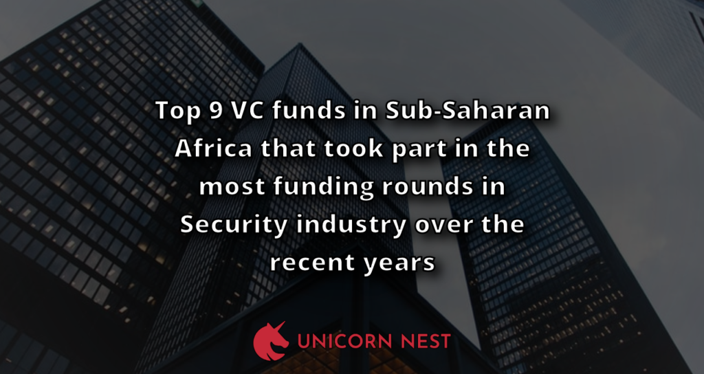Top 9 VC funds in Sub-Saharan Africa that took part in the most funding rounds in Security industry over the recent years