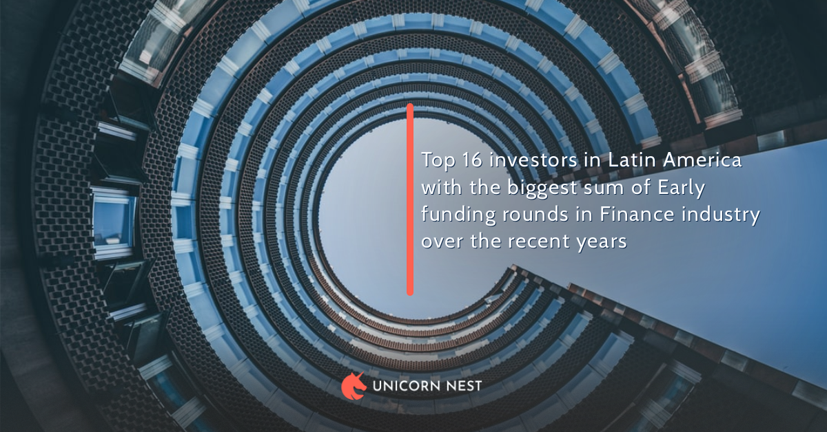 Top 16 investors in Latin America with the biggest sum of Early funding rounds in Finance industry over the recent years