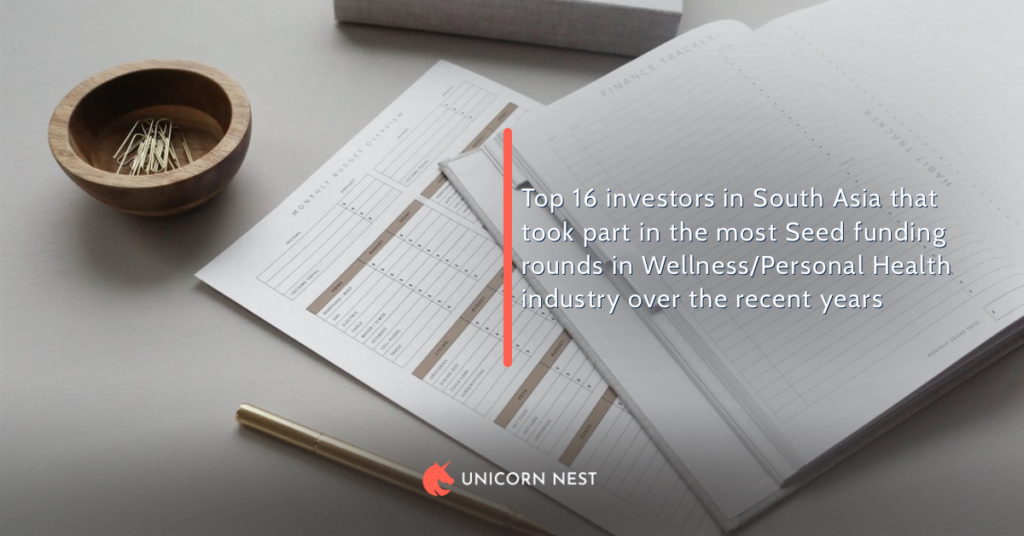 Top 16 investors in South Asia that took part in the most Seed funding rounds in Wellness/Personal Health industry over the recent years