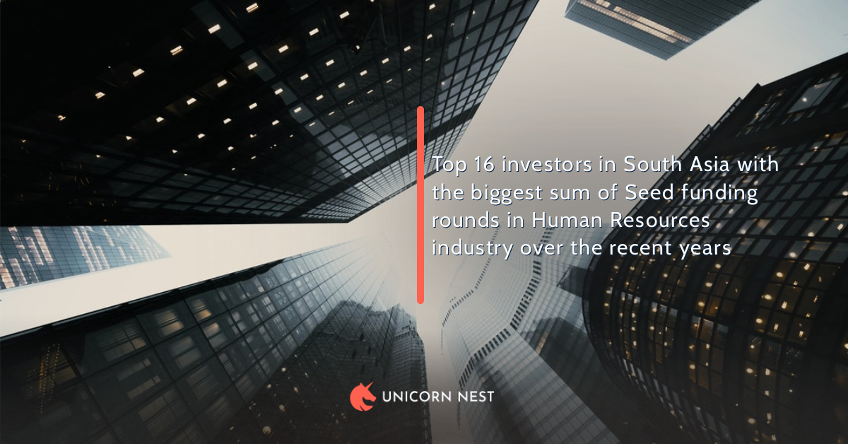 Top 16 investors in South Asia with the biggest sum of Seed funding rounds in Human Resources industry over the recent years