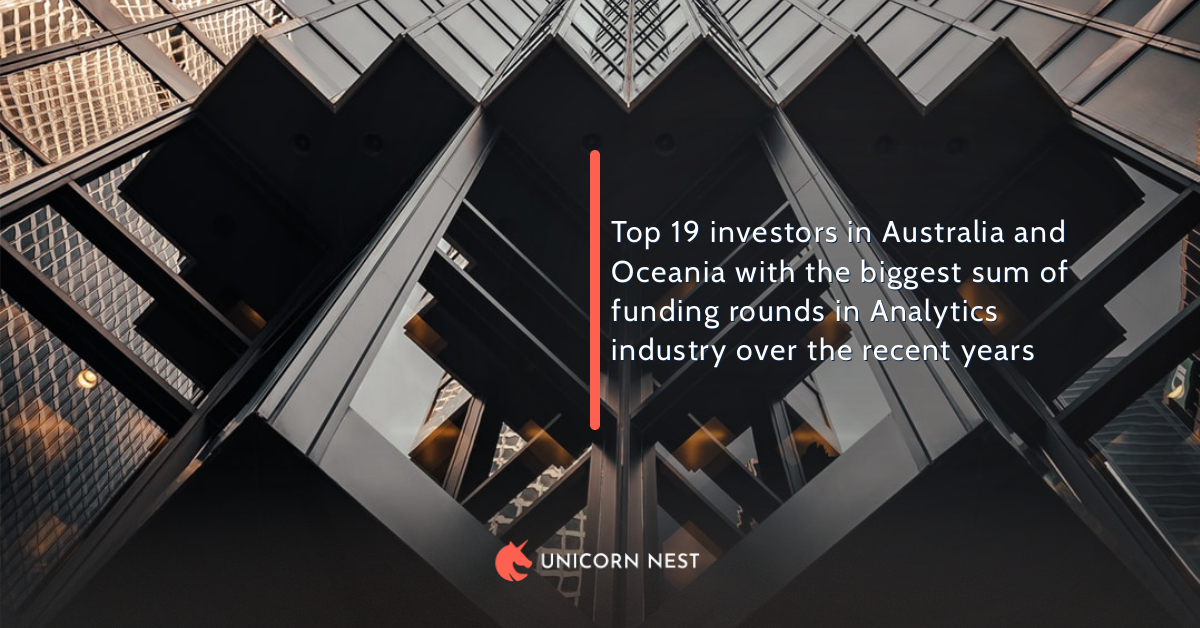 Top 19 investors in Australia and Oceania with the biggest sum of funding rounds in Analytics industry over the recent years