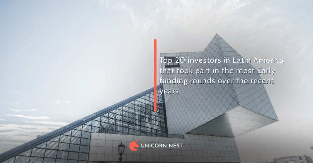 Top 20 investors in Latin America that took part in the most Early funding rounds over the recent years