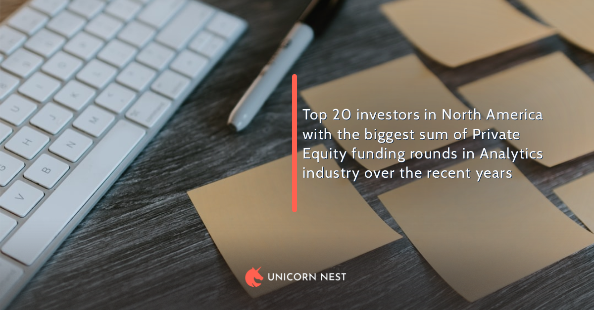 Top 20 investors in North America with the biggest sum of Private Equity funding rounds in Analytics industry over the recent years