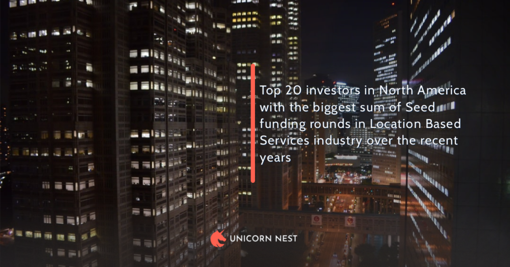 Top 20 investors in North America with the biggest sum of Seed funding rounds in Location Based Services industry over the recent years