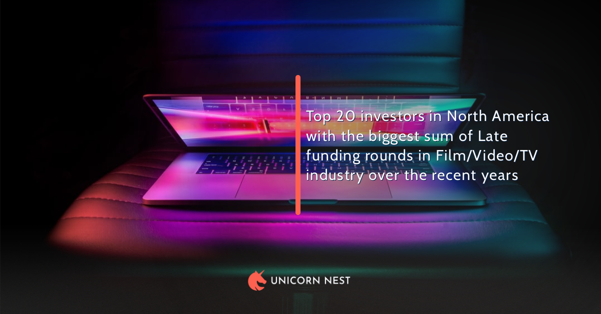 Top 20 investors in North America with the biggest sum of Late funding rounds in Film/Video/TV industry over the recent years