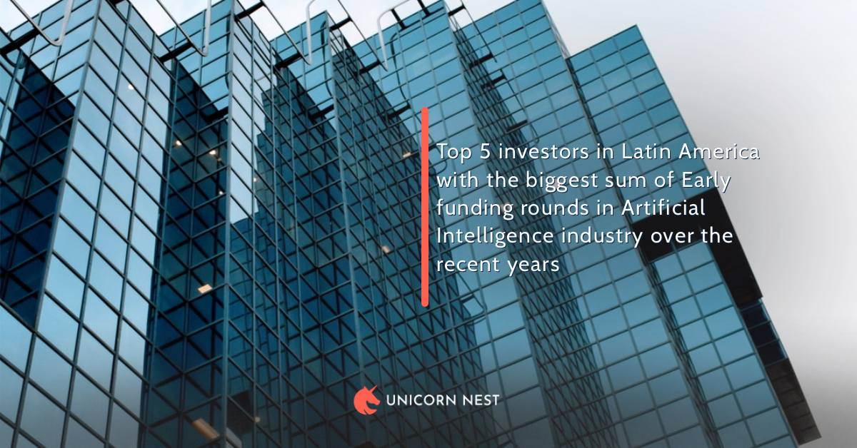 Top 5 investors in Latin America with the biggest sum of Early funding rounds in Artificial Intelligence industry over the recent years