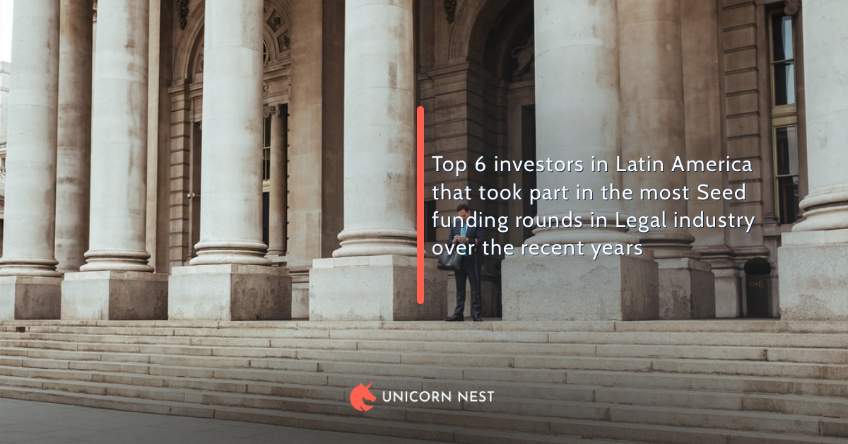 Top 6 investors in Latin America that took part in the most Seed funding rounds in Legal industry over the recent years