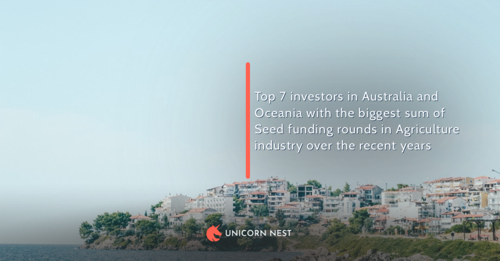 Top 7 investors in Australia and Oceania with the biggest sum of Seed funding rounds in Agriculture industry over the recent years