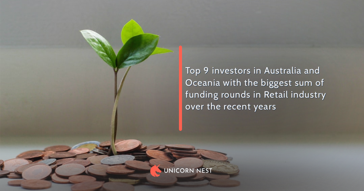 Top 9 investors in Australia and Oceania with the biggest sum of funding rounds in Retail industry over the recent years