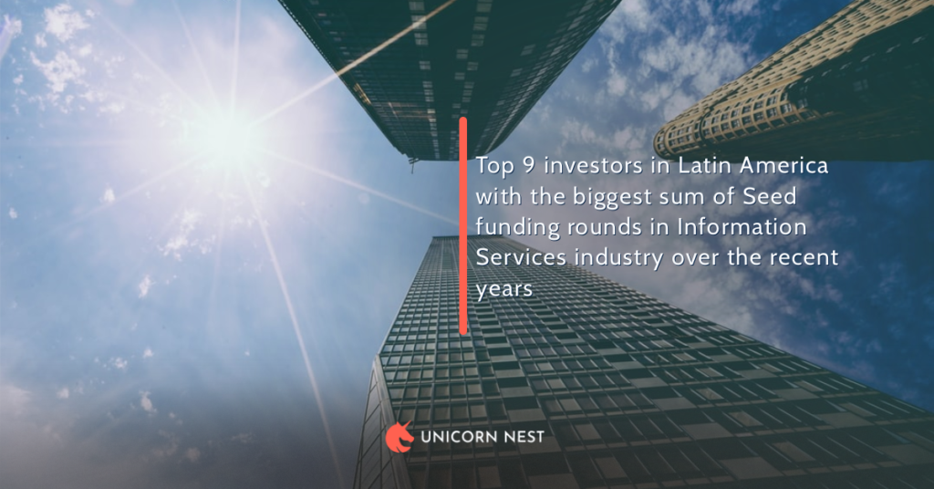 Top 9 investors in Latin America with the biggest sum of Seed funding rounds in Information Services industry over the recent years