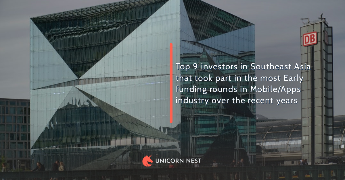 Top 9 investors in Southeast Asia that took part in the most Early funding rounds in Mobile/Apps industry over the recent years