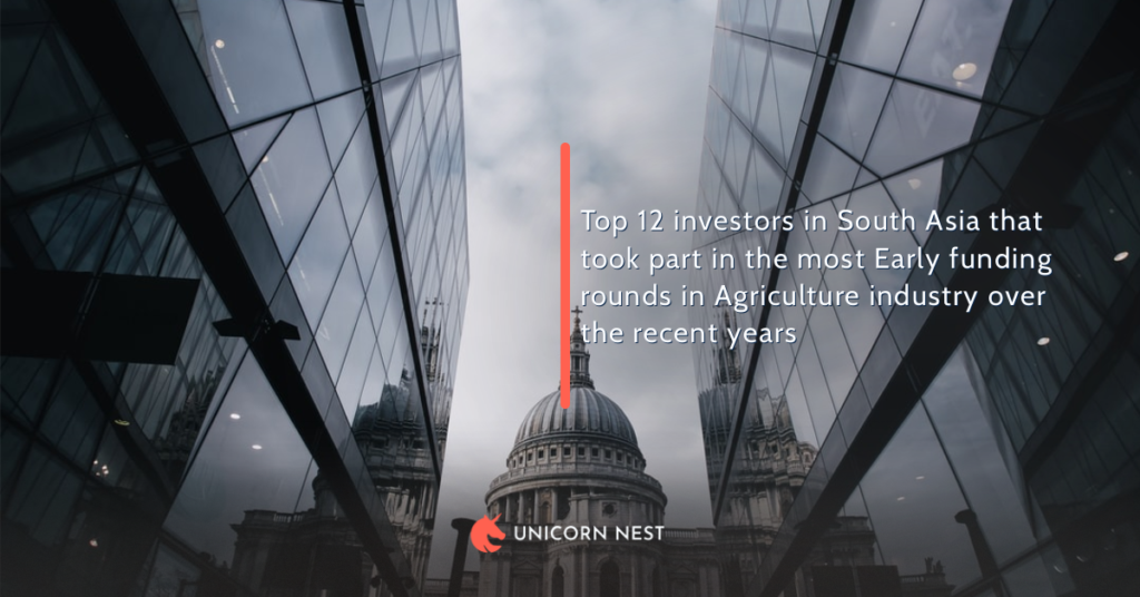 Top 12 investors in South Asia that took part in the most Early funding rounds in Agriculture industry over the recent years