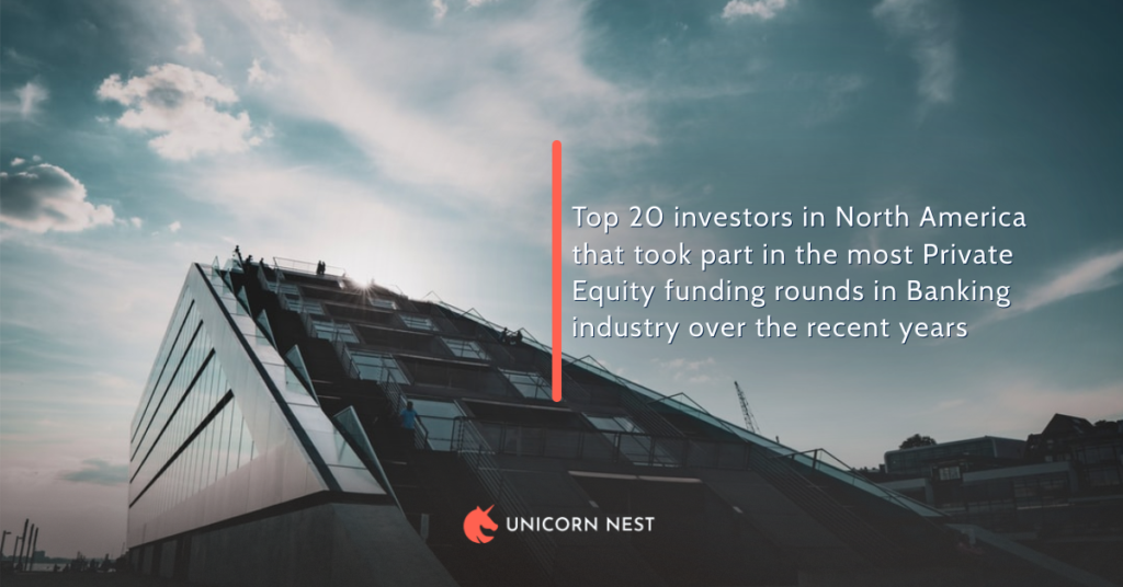 Top 20 investors in North America that took part in the most Private Equity funding rounds in Banking industry over the recent years