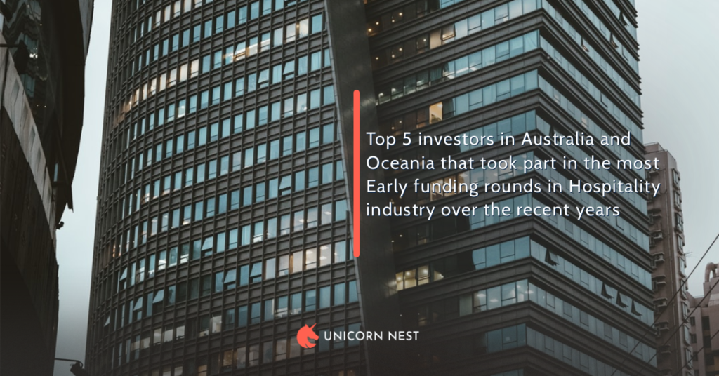 Top 5 investors in Australia and Oceania that took part in the most Early funding rounds in Hospitality industry over the recent years
